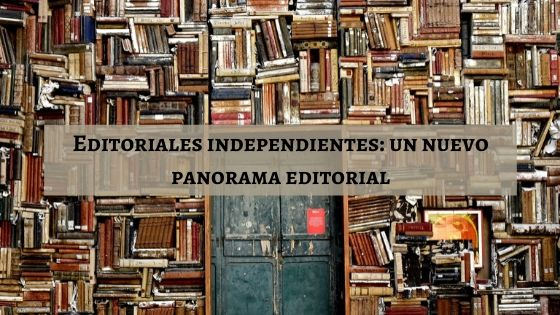 Editoriales independientes: un nuevo panorama editorial