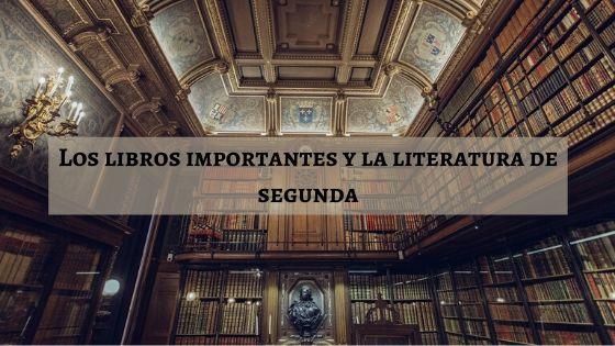 los libros importantes y la literatura de segunda