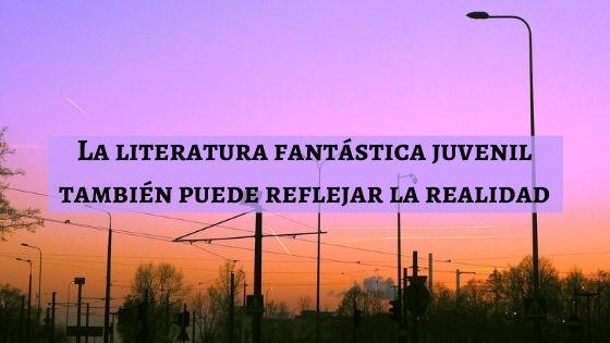 literatura fantastica juvenil reflejo realidad